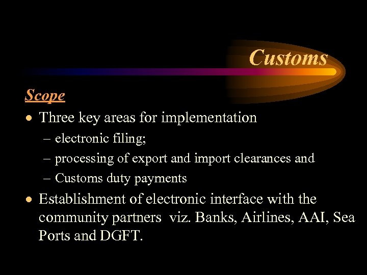 Customs Scope · Three key areas for implementation – electronic filing; – processing of