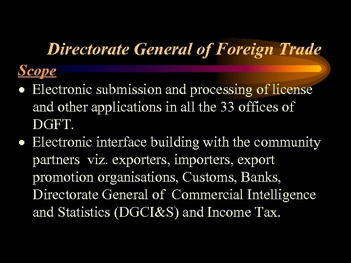 Directorate General of Foreign Trade Scope · Electronic submission and processing of license and