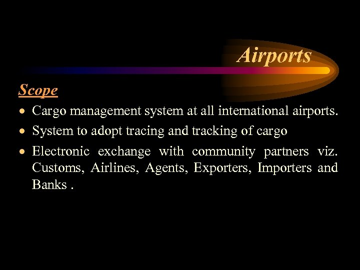 Airports Scope · Cargo management system at all international airports. · System to adopt