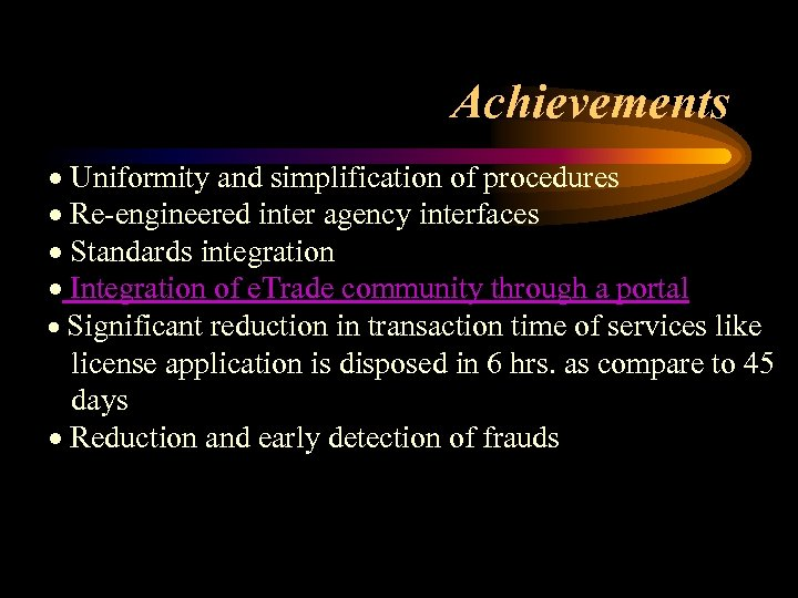 Achievements · Uniformity and simplification of procedures · Re-engineered inter agency interfaces · Standards