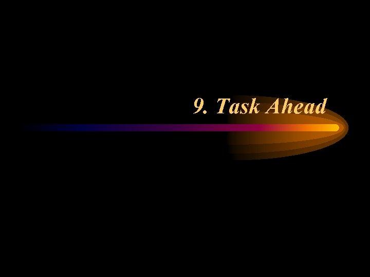 9. Task Ahead