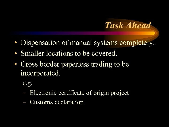 Task Ahead • Dispensation of manual systems completely. • Smaller locations to be covered.