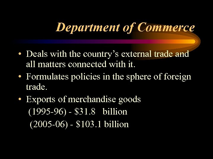 Department of Commerce • Deals with the country's external trade and all matters connected
