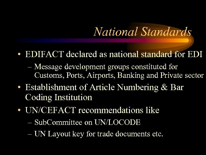National Standards • EDIFACT declared as national standard for EDI – Message development groups