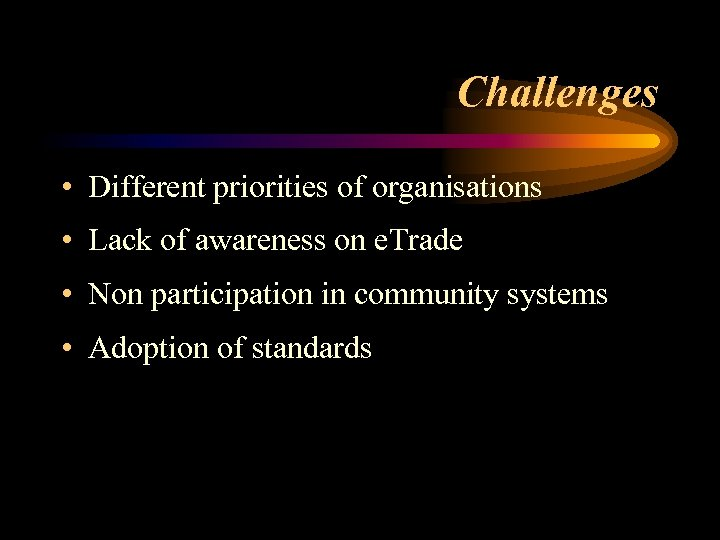 Challenges • Different priorities of organisations • Lack of awareness on e. Trade •