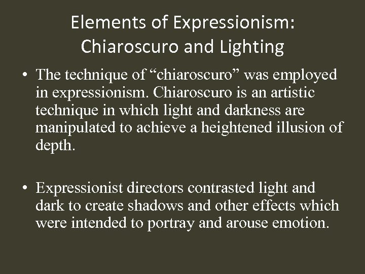 "Elements of Expressionism: Chiaroscuro and Lighting • The technique of ""chiaroscuro"" was employed in"