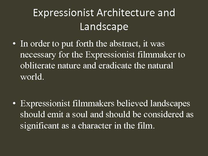 Expressionist Architecture and Landscape • In order to put forth the abstract, it was
