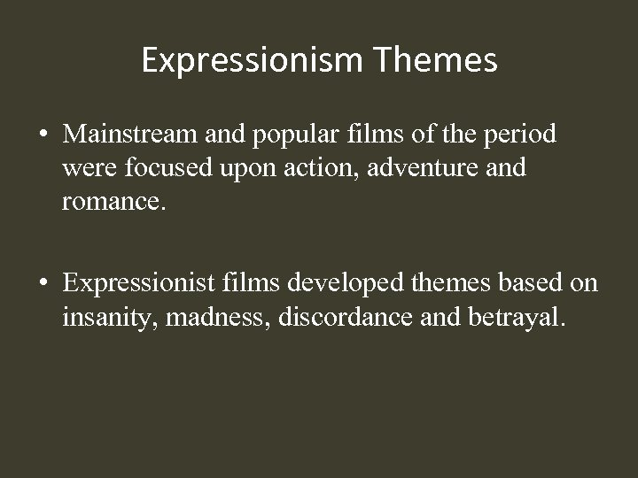 Expressionism Themes • Mainstream and popular films of the period were focused upon action,