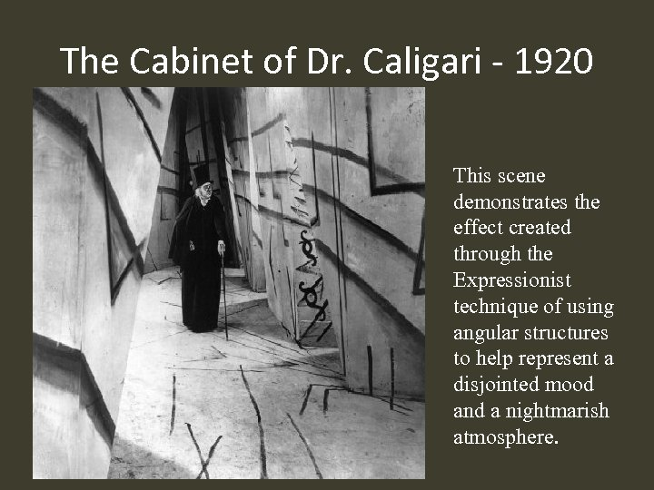 The Cabinet of Dr. Caligari - 1920 This scene demonstrates the effect created through