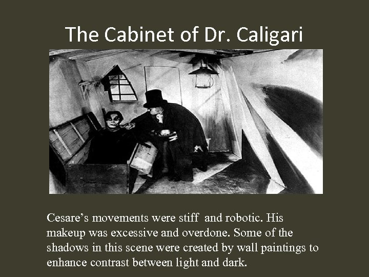 The Cabinet of Dr. Caligari Cesare's movements were stiff and robotic. His makeup was