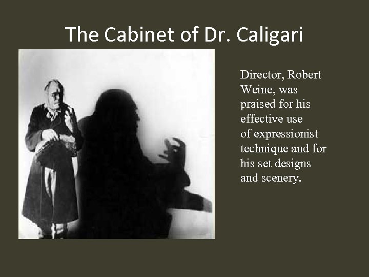 The Cabinet of Dr. Caligari Director, Robert Weine, was praised for his effective use
