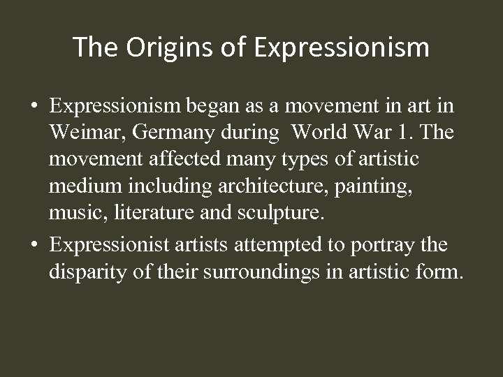 The Origins of Expressionism • Expressionism began as a movement in art in Weimar,
