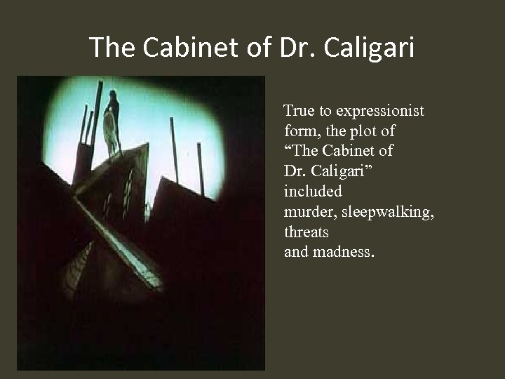 "The Cabinet of Dr. Caligari True to expressionist form, the plot of ""The Cabinet"