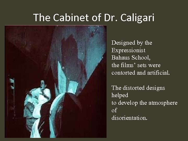 The Cabinet of Dr. Caligari Designed by the Expressionist Bahaus School, the films' sets
