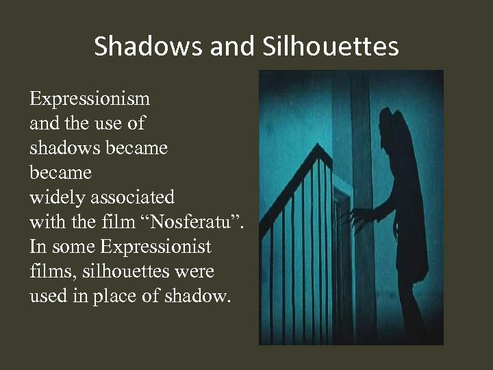 Shadows and Silhouettes Expressionism and the use of shadows became widely associated with the