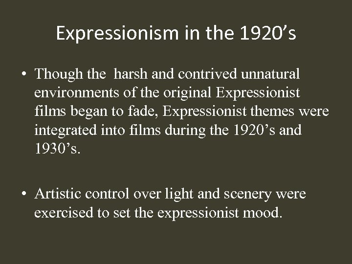 Expressionism in the 1920's • Though the harsh and contrived unnatural environments of the