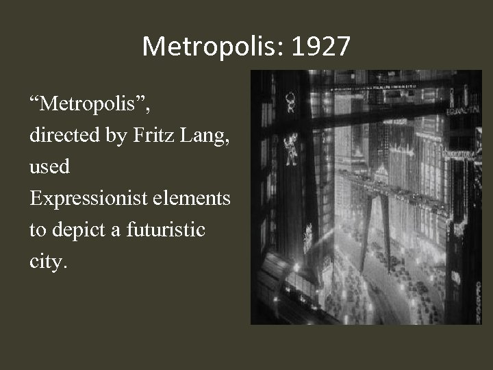 "Metropolis: 1927 ""Metropolis"", directed by Fritz Lang, used Expressionist elements to depict a futuristic"