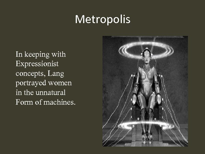 Metropolis In keeping with Expressionist concepts, Lang portrayed women in the unnatural Form of
