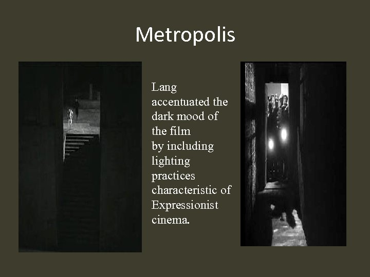 Metropolis Lang accentuated the dark mood of the film by including lighting practices characteristic