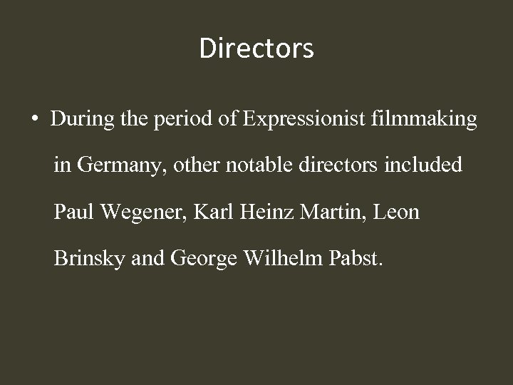 Directors • During the period of Expressionist filmmaking in Germany, other notable directors included