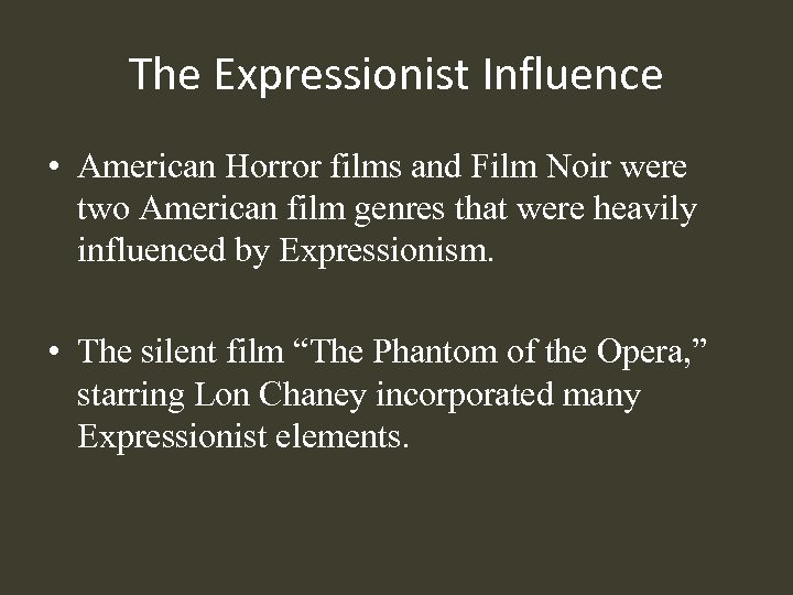 The Expressionist Influence • American Horror films and Film Noir were two American film