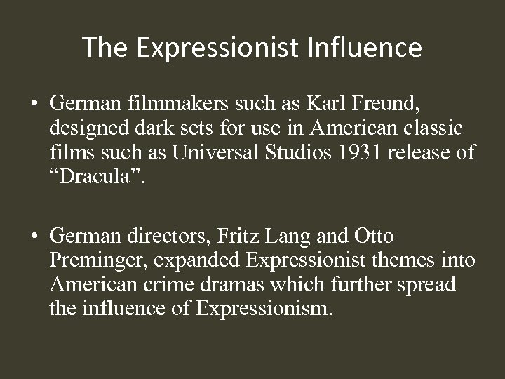 The Expressionist Influence • German filmmakers such as Karl Freund, designed dark sets for