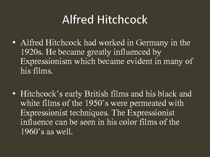 Alfred Hitchcock • Alfred Hitchcock had worked in Germany in the 1920 s. He