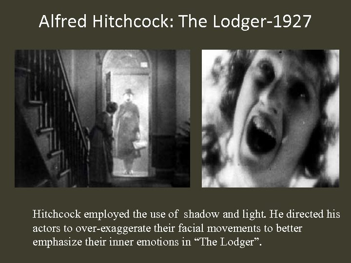 Alfred Hitchcock: The Lodger-1927 Hitchcock employed the use of shadow and light. He directed