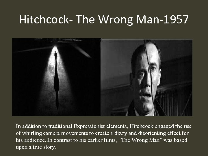 Hitchcock- The Wrong Man-1957 In addition to traditional Expressionist elements, Hitchcock engaged the use