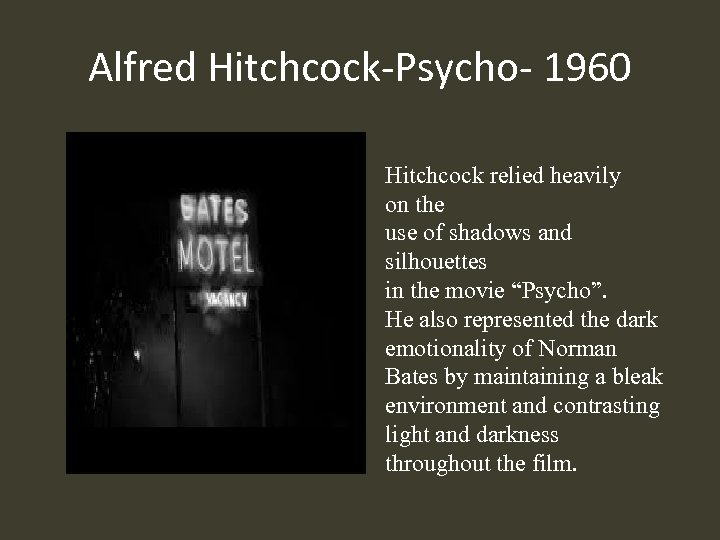 Alfred Hitchcock-Psycho- 1960 Hitchcock relied heavily on the use of shadows and silhouettes in