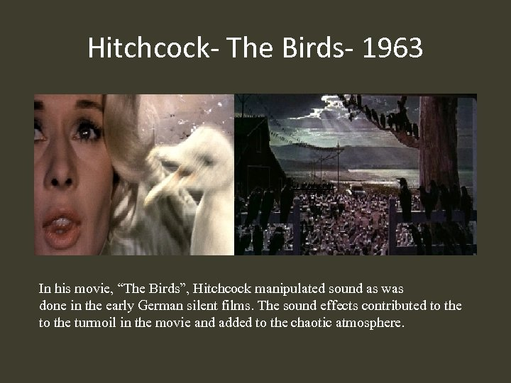 "Hitchcock- The Birds- 1963 In his movie, ""The Birds"", Hitchcock manipulated sound as was"