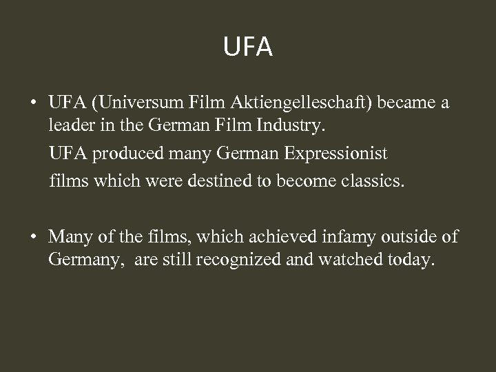 UFA • UFA (Universum Film Aktiengelleschaft) became a leader in the German Film Industry.