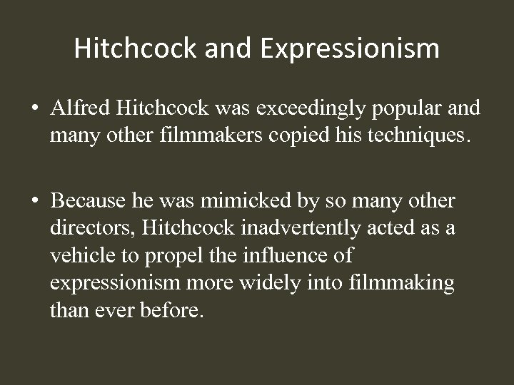 Hitchcock and Expressionism • Alfred Hitchcock was exceedingly popular and many other filmmakers copied