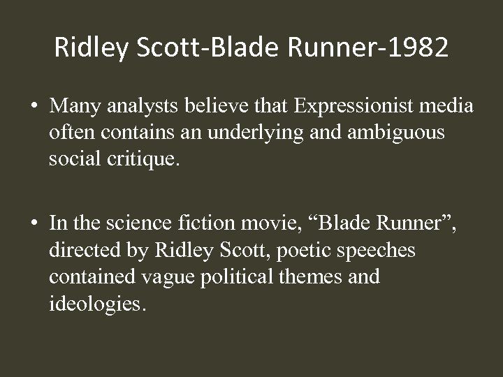 Ridley Scott-Blade Runner-1982 • Many analysts believe that Expressionist media often contains an underlying