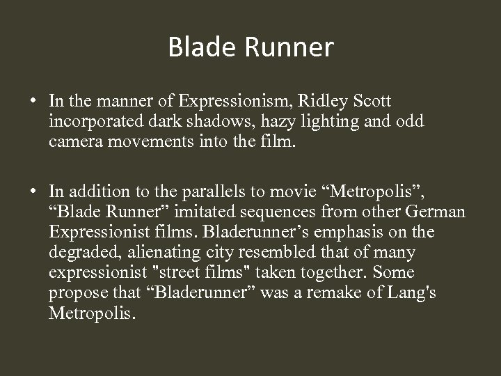 Blade Runner • In the manner of Expressionism, Ridley Scott incorporated dark shadows, hazy
