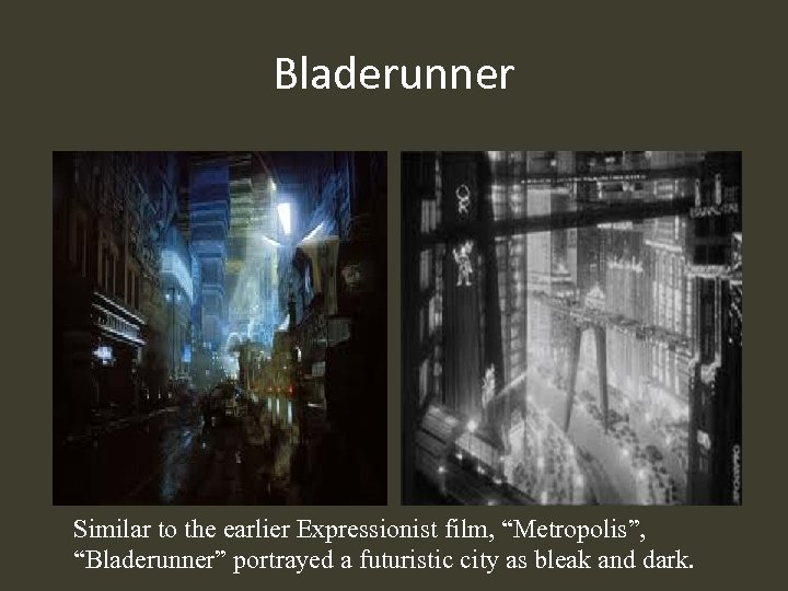 "Bladerunner Similar to the earlier Expressionist film, ""Metropolis"", ""Bladerunner"" portrayed a futuristic city as"