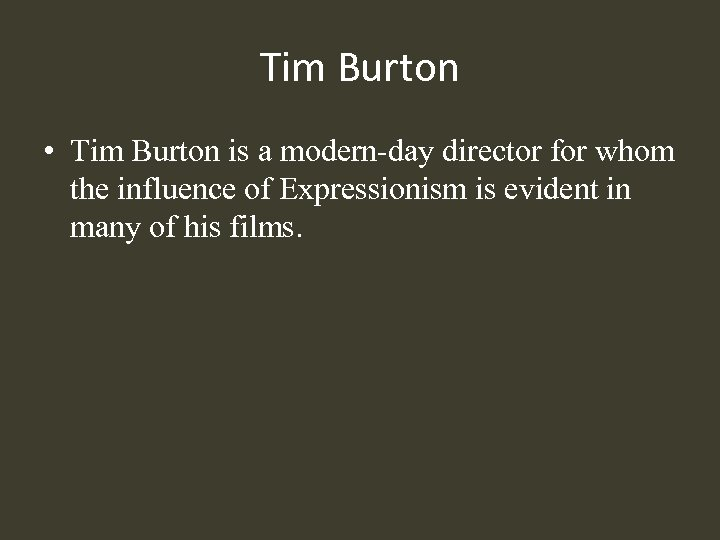 Tim Burton • Tim Burton is a modern-day director for whom the influence of