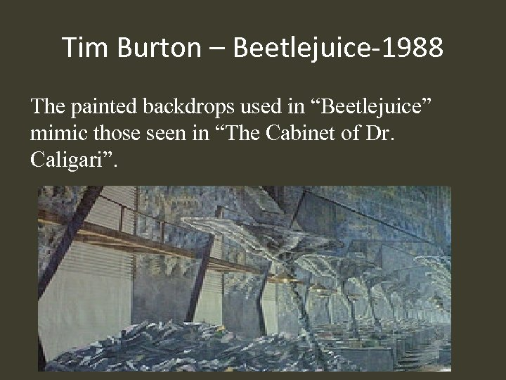 "Tim Burton – Beetlejuice-1988 The painted backdrops used in ""Beetlejuice"" mimic those seen in"