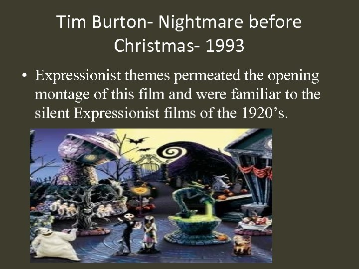 Tim Burton- Nightmare before Christmas- 1993 • Expressionist themes permeated the opening montage of