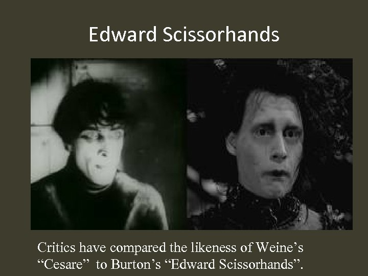 "Edward Scissorhands Critics have compared the likeness of Weine's ""Cesare"" to Burton's ""Edward Scissorhands""."