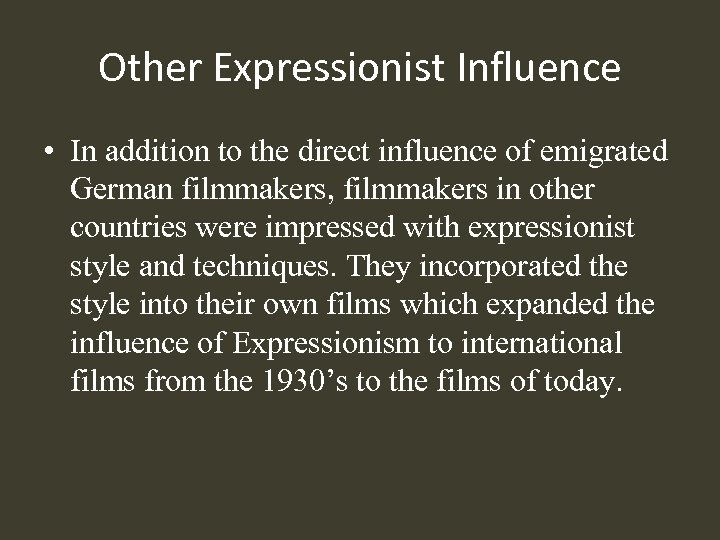 Other Expressionist Influence • In addition to the direct influence of emigrated German filmmakers,