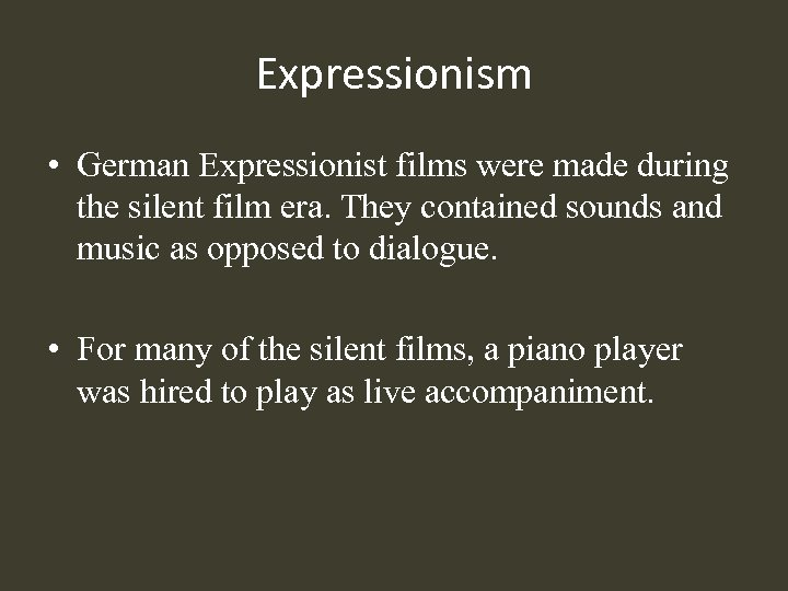 Expressionism • German Expressionist films were made during the silent film era. They contained