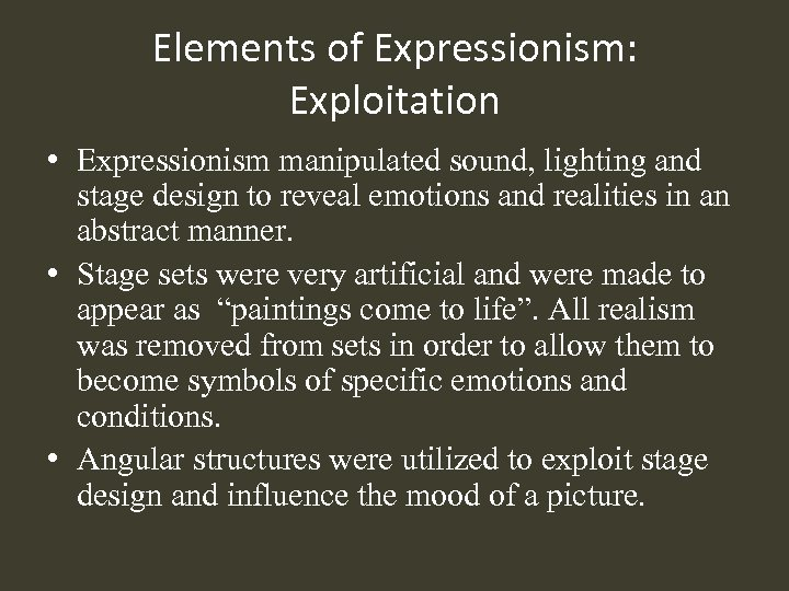 Elements of Expressionism: Exploitation • Expressionism manipulated sound, lighting and stage design to reveal