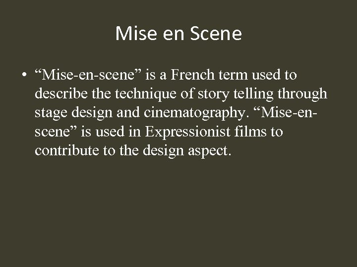 "Mise en Scene • ""Mise-en-scene"" is a French term used to describe the technique"