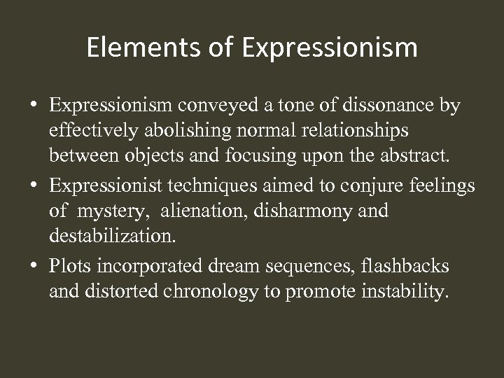 Elements of Expressionism • Expressionism conveyed a tone of dissonance by effectively abolishing normal
