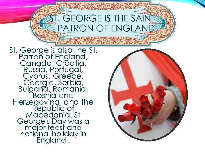 ST. GEORGE IS THE SAINT PATRON OF ENGLAND St. George is also the St.