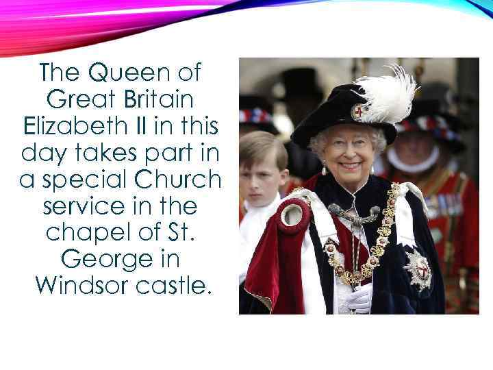 The Queen of Great Britain Elizabeth II in this day takes part in a