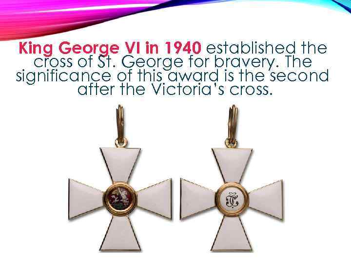 King George VI in 1940 established the cross of St. George for bravery. The