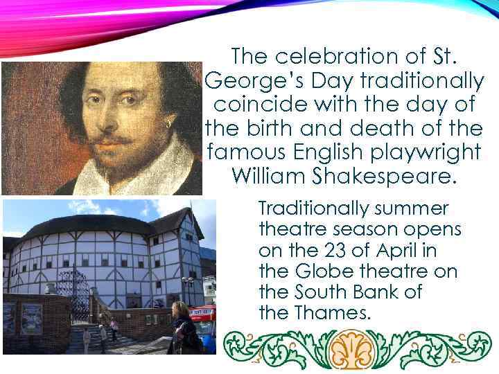 The celebration of St. George's Day traditionally coincide with the day of the birth
