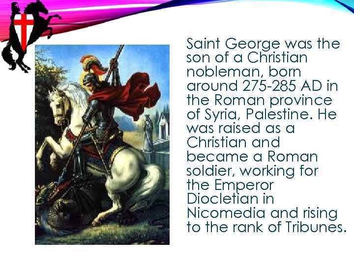 Saint George was the son of a Christian nobleman, born around 275 -285 AD